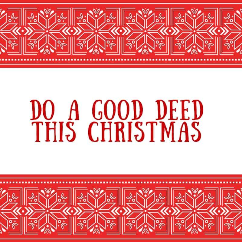Do a good deedthis christmas